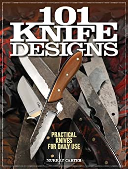 101 Knife Designs: Practical Knives for Daily Use par [Carter, Murray]