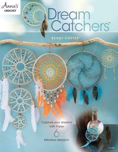 Dream Catchers: Capture your dreams with these 6 fabulous designs (Annie's Crochet)