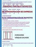 EXÁMENES PARCIALES RESUELTOS DE ADMINISTRACIÓN DE EMPRESAS: CURSO: ADMINISTRACIÓN DE PROYECTOS