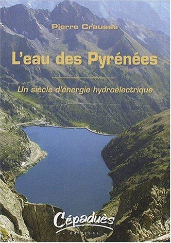 L'eau des Pyrénées : Un siècle d'énergie hydroélectrique par Pierre Crausse