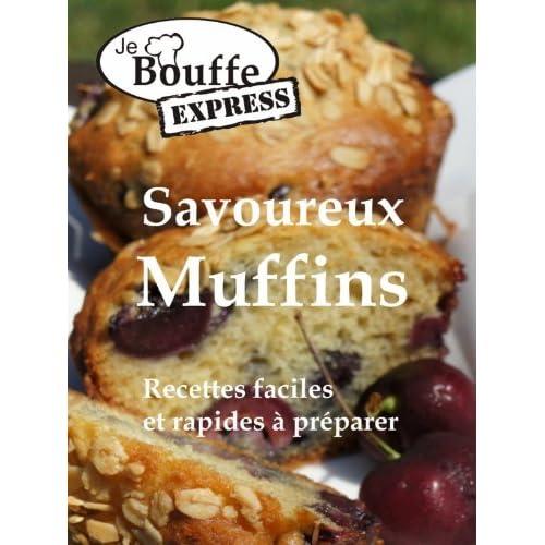 JeBouffe-Express Savoureux Muffins. Recettes faciles et rapides à préparer (JeBouffe-Express en français t. 1)