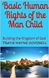 Basic Human Rights of the Man Child: Building the Kingdom of God (English Edition)