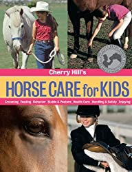 Cherry Hill's Horse Care for Kids: Grooming, Feeding, Behavior, Stable & Pasture, Health Care, Handling & Safety, Enjoying by Cherry Hill (2002-08-05)