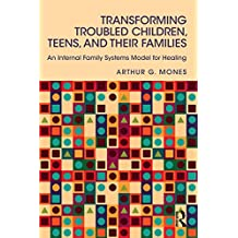 Transforming Troubled Children, Teens, and Their Families: An Internal Family Systems Model for Healing (English Edition)