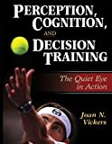Perception, Cognition, and Decision Training:The Quiet Eye in Act
