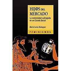 Hij@s del mercado: La maternidad subrogada en un Estado Social (Feminismos)