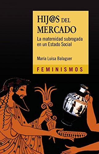 Hij@s del mercado: La maternidad subrogada en un Estado Social (Feminismos) por María Luisa Balaguer