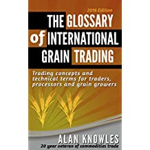 The Glossary of International Grain Trading - Trading concepts and technical terms for those starting out in grain & agricultural commodities trade (English Edition)