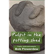 Pulpit in the potting shed: Poetry, verse and song by Bob Flowerdew