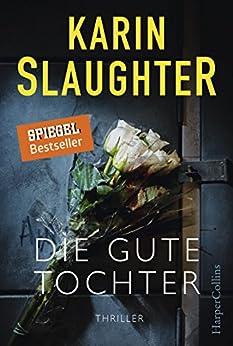 Die gute Tochter: Psychothriller (German Edition) by [Slaughter, Karin]