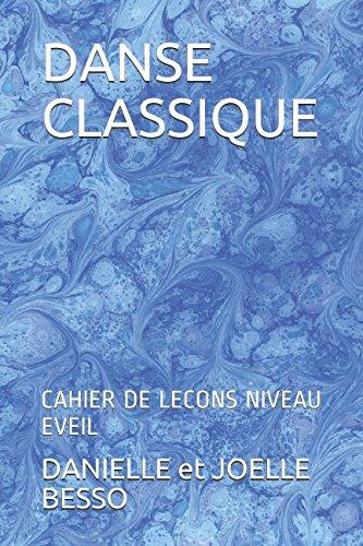 DANSE CLASSIQUE: CAHIER DE LECONS NIVEAU EVEIL par DANIELLE et JOELLE BESSO
