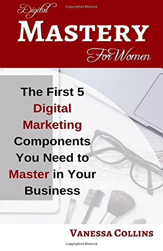 digital-mastery-for-women-the-first-5-digital-marketing-components-you-need-to-master-in-your-busine