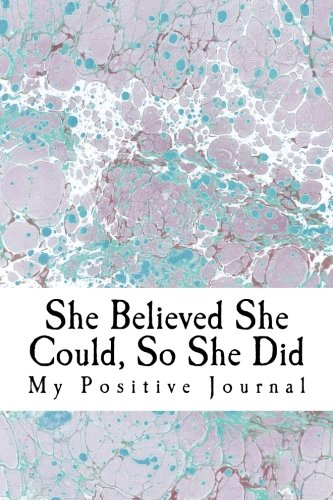 She Believed She Could, So She Did: My Positive Journal (A Notebook/Diary with 110 Lined Pages