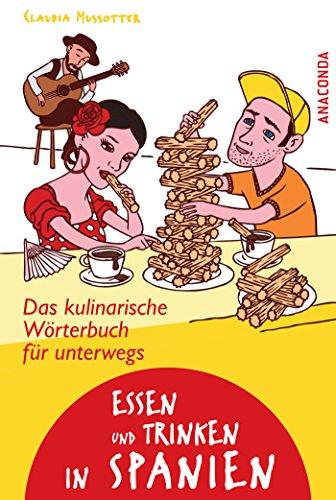 Essen und Trinken in Spanien - Das kulinarische Wörterbuch für unterwegs (Trinken Spanisch)