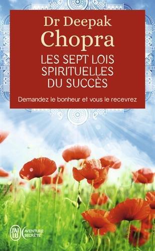 Les Sept Lois Spirituelles Du Succes. (J'ai lu Aventure secrète) por Deepak Chopra