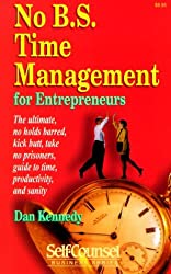 No B.S. Time Management for Entrepreneurs: The Ultimate, No Holds Barred, Kick Butt, Take No Prisoners, Guide to Time, Productivity, and Sanity (Self-Counsel Business Series) by Dan S. Kennedy (1996-01-01)