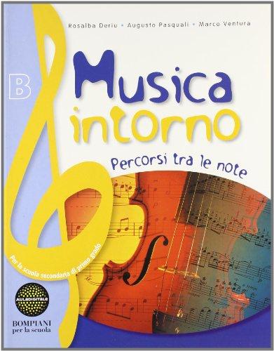 Musica intorno. Tomo B: Percorsi tra le note. Per la Scuola media