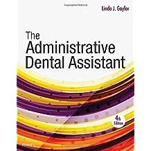 The Administrative Dental Assistant, 4e by Linda J Gaylor RDA BPA MEd (2016-03-15)