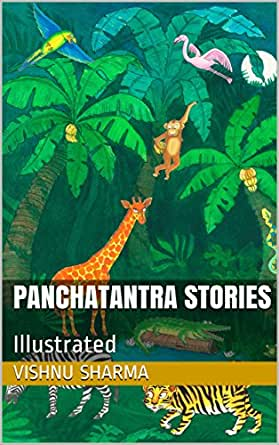 PANCHATANTRA STORIES: Illustrated (Panchatantra Stories for kids Book 1)