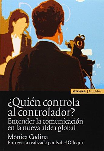 ¿Quién controla al controlador?: Entender la comunicación en la nueva aldea global (Astrolabio Comunicación) por Mónica Codina Blasco