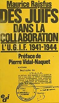 Des Juifs dans la collaboration : l'U.G.I.F., 1941-1944 par Maurice Rajsfus