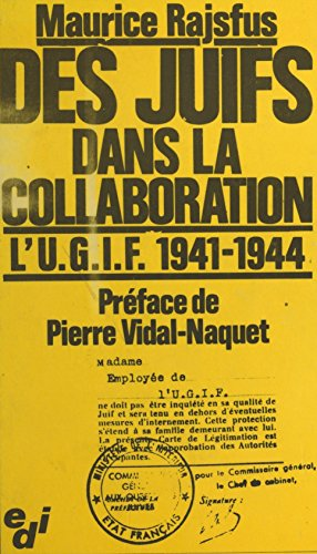 Des Juifs dans la collaboration : l'U.G.I.F., 1941-1944 (Edi) par Maurice Rajsfus