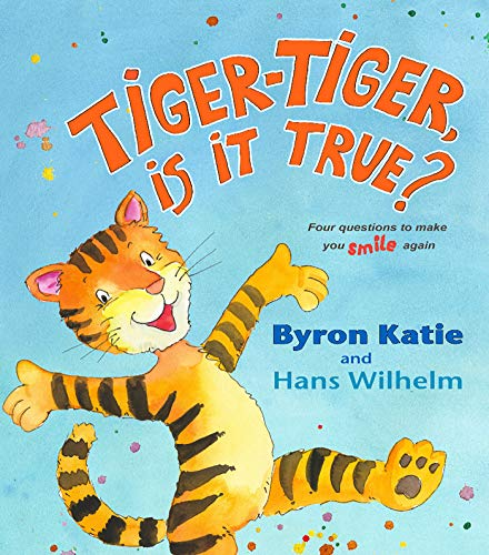 Tiger-Tiger, Is It True?: Four Questions to Make You Smile Again por Byron Katie