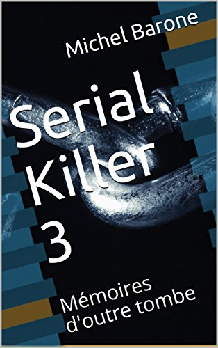 Serial Killer 3: Mémoires d'outre tombe