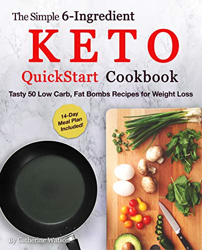 The Simple 6-Ingredient Keto QuickStart Cookbook: Tasty 50 Low Carb, Fat Bombs Recipes for Weight Loss, 14-day Meal Plan Included (Ketogenic Book 2) (English Edition)