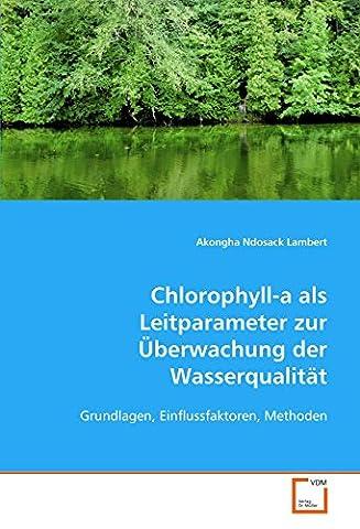 Chlorophyll-a als Leitparameter zur Überwachung der Wasserqualität: Grundlagen, Einflussfaktoren, Methoden