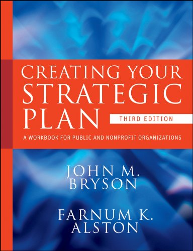 Creating Your Strategic Plan: A Workbook for Public and Nonprofit Organizations (Bryson on Strategic Planning)