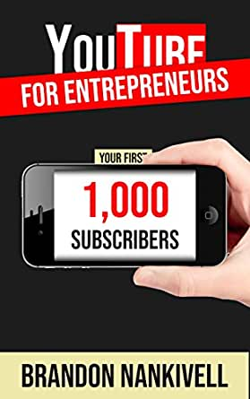 YouTube For Entrepreneurs: Your First 1,000 Subscribers eBook