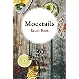 Mocktails Recipe Book: 40 Delicious & Easy Alcohol Free Cocktails (English Edition)