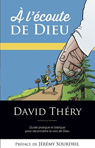 À L'écoute De Dieu: Guide pratique et biblique pour reconnaître la voix de Dieu par David Théry