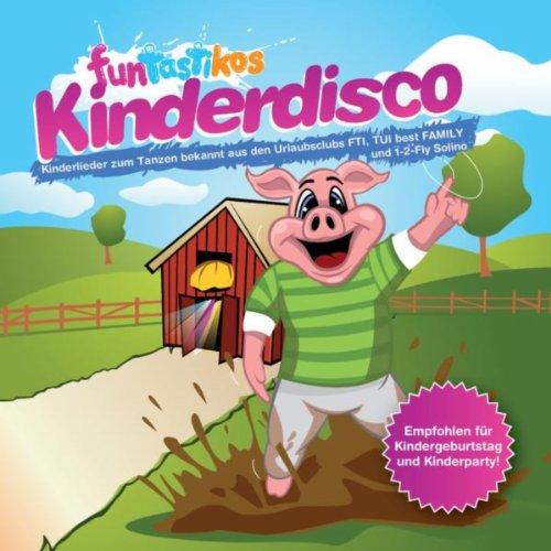 Kinderdisco (Kinderlieder zum Tanzen bekannt aus den Urlaubsclubs FTI, TUI best FAMILY und 1-2-Fly Solino)