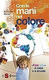 Con le mani nel colore: «Fare arte» a casa e a scuola (Italian Edition)