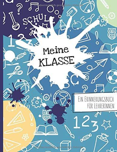 Meine Klasse - Ein Erinnerungsbuch für LehrerInnen: Ein gang besonderes Abschiedsgeschenk von Schülern an die Lehrerin oder den Lehrer -  als ... zur Erinnerung an die Schulklasse
