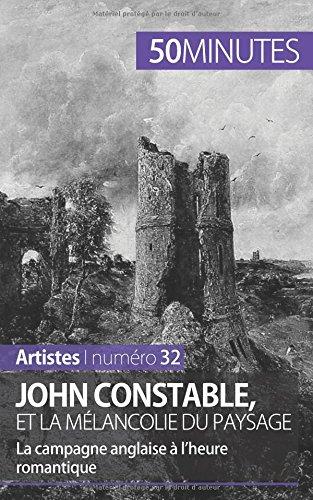 John Constable et la mlancolie du paysage: La campagne anglaise  lheure romantique