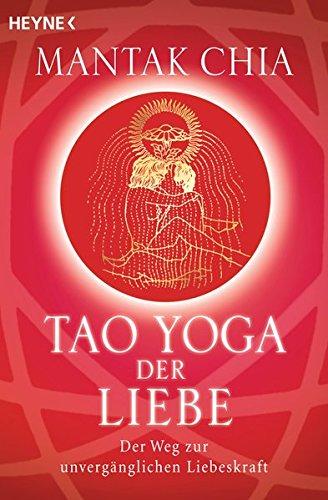 Preisvergleich Produktbild Tao Yoga der Liebe: Der Weg zur unvergänglichen Liebeskraft