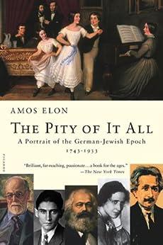 The Pity of It All: A Portrait of the German-Jewish Epoch, 1743-1933 von [Elon, Amos]