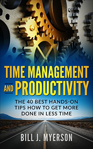 Time Management and Productivity - The 40 Best Hands-on Tips How to Get More Done in Less Time (Time Management and Productivity Best Practices) (English Edition)