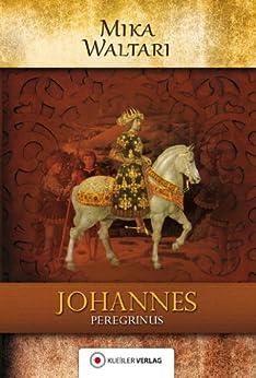 Johannes Peregrinus: Der junge Johannes. Historischer Roman. Deutsche Erstveröffentlichung (Mika Waltaris historische Romane 2)