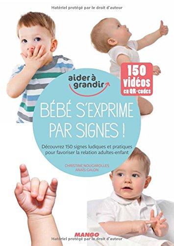 Bébé s'exprime par signes ! Découvrez 150 signes ludiques et pratiques pour favoriser les interactions parents-enfants