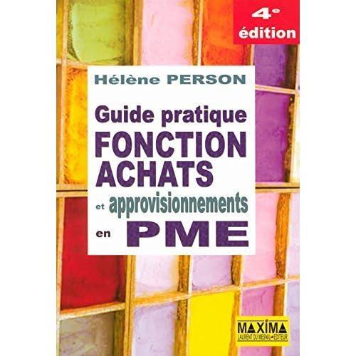 GUIDE PRATIQUE FONCTION ACHATS ET APPROVISIONNEMENTS EN PME de Collectif (26 mars 2008) Broché
