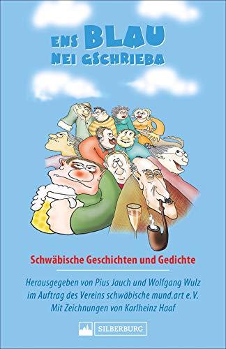 Ens Blau nei gschrieba. Schwäbische Geschichten und Gedichte. Sammelband zum Sebastian-Blau-Preis für Literatur mit den besten Mundarttexten aus dem Schwabenland.