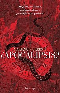 ¿Apocalipsis?: Al Qaeda, Isis, Trump, cambio climático... ¿se cumplirán las profecías? par Mariano F. Urresti