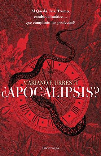 ¿Apocalipsis?: Al Qaeda, Isis, Trump, cambio climático... ¿se cumplirán las profecías? por Mariano F. Urresti