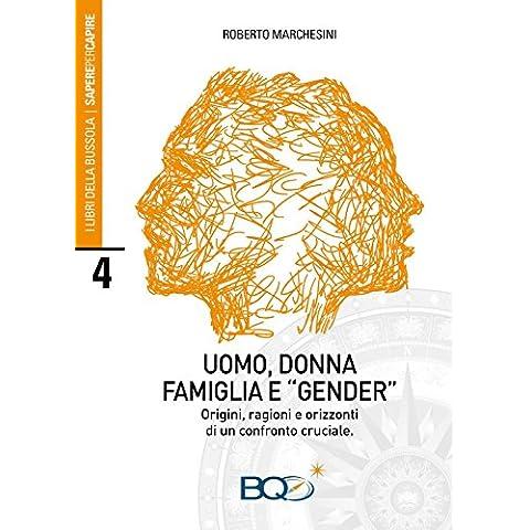 Uomo, donna, famiglia e «gender». Origini, ragioni e orizzonti di un confronto cruciale - Uomini Bussola