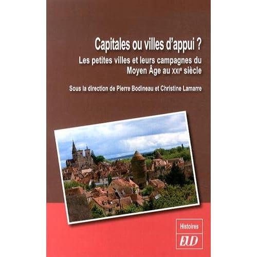 Capitales ou villes d'appui ? : Les petites villes et leurs campagnes du Moyen Age au XXIe siècle