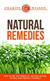 Natural Remedies: How To Use The Power Of Mother Nature To Heal And Protect Yourself (Natural Recipes)